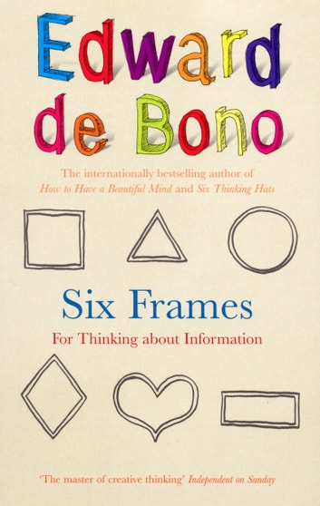 Six Frames - For Thinking About Information ebook by Edward de Bono
