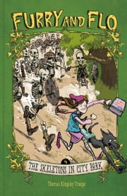 Furry and Flo: The Skeletons in City Park ebook by Thomas Kingsley Troupe,Stephen Park Gilpin