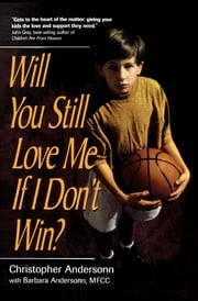 Will You Still Love Me If I Don't Win? - A Guide for Parents of Young Athletes ebook by Christopher Anderson,Barbara Anderson