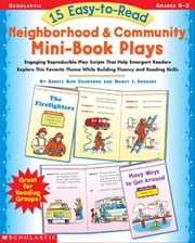 15 Easy-to-Read Neighborhood & Community Mini-Book Plays: Engaging Reproducible Play Scripts That Help Emergent Readers Explore This Favorite Theme Wh ebook by Crawford, Sheryl Ann