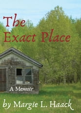 The Exact Place - a memoir ebook by Margie L. Haack