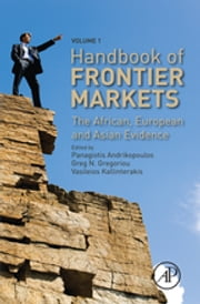 "Handbook of Frontier Markets - The African, European and Asian Evidence ebook by Panagiotis Andrikopoulos,Greg N. Gregoriou,Vasileios ""Bill"" Kallinterakis"