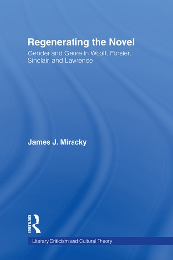 Regenerating the Novel - Gender and Genre in Woolf, Forster, Sinclair, and Lawrence ebook by James J. Miracky