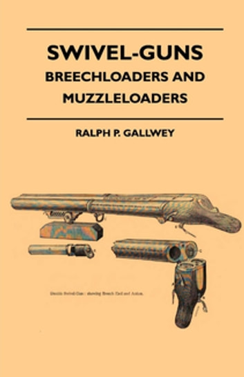 Swivel-Guns - Breechloaders And Muzzleloaders ebook by Ralph P. Gallwey