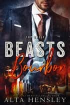 Beasts & Bourbon ebook by Alta Hensley