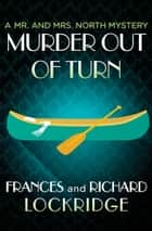 Murder Out of Turn ebook by Richard Lockridge, Frances Lockridge