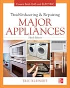 Troubleshooting and Repairing Major Appliances ebook by Eric Kleinert