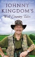 Johnny Kingdom's West Country Tales ebook by Johnny Kingdom
