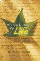 Written Pictures of Life ebook by Jeffrey M. Russo