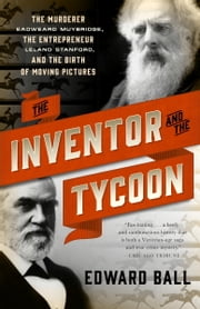 The Inventor and the Tycoon - A Gilded Age Murder and the Birth of Moving Pictures ebook by Kobo.Web.Store.Products.Fields.ContributorFieldViewModel
