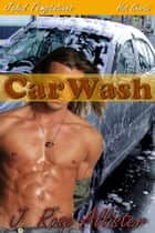 Car Wash ebook by J. Rose Allister