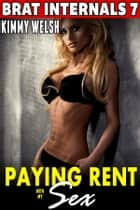 Paying Rent With My Sex : Brat Internals 7 (Breeding Erotica First Time Erotica Virgin Erotica Age Gap Erotica Alpha Male Erotica) ebook by Kimmy Welsh