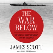 The War Below - The Story of Three Submarines That Battled Japan audiobook by James Scott