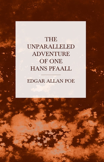 The Unparalleled Adventure of One Hans Pfaall ebook by Edgar Allan Poe