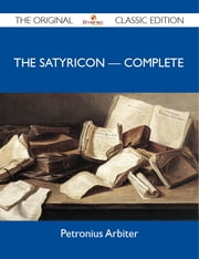 The Satyricon ? Complete - The Original Classic Edition ebook by Arbiter Petronius