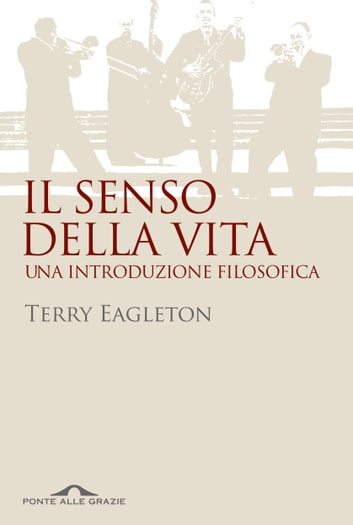 Il senso della vita ebook by Terry Eagleton