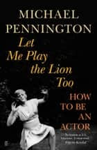 Let Me Play the Lion Too - How to be an Actor ebook by Michael Pennington