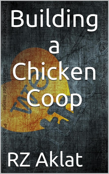 Building a Chicken Coop ebook by RZ Aklat