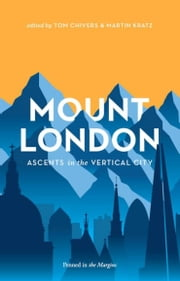 Mount London - Ascents in the Vertical City ebook by Tom Chivers & Martin Kratz