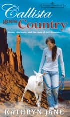 Callista Goes Country - A Copper Mills World ebook by Kathryn Jane