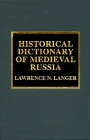 Historical Dictionary of Medieval Russia ebook by Lawrence N. Langer