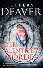 Der talentierte Mörder - Ein Lincoln-Rhyme-Thriller ebook by Jeffery Deaver, Thomas Haufschild