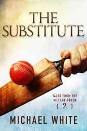 The Substitute - Tales from the Village Green, #2 ebook by Michael White