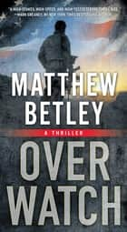 Overwatch - A Thriller ebook by Matthew Betley