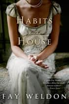 Habits of the House ebook by Fay Weldon