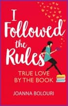 I Followed the Rules - a laugh-out-loud romcom you won't be able to put down! ebook by Joanna Bolouri