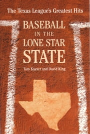 Baseball in the Lone Star State - The Texas League's Greatest Hits ebook by Tom Kayser,David King
