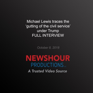 Michael Lewis Traces the 'Gutting of the Civil Service' Under Trump - Full Interview audiobook by PBS NewsHour