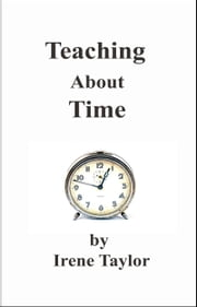 Tips for Teachers: Teaching About Time ebook by Irene Taylor