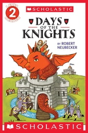 Scholastic Reader Level 2: Tales of the Time Dragon #1: Days of the Knights ebook by Robert Neubecker