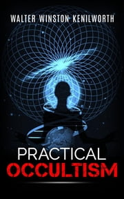 Practical Occultism ebook by Walter Winston Kenilworth