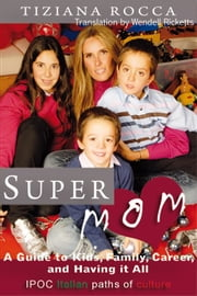 Supermom: A Guide to Kids, Family, Career, and Having It All ebook by Wendell Ricketts, Wendell Ricketts