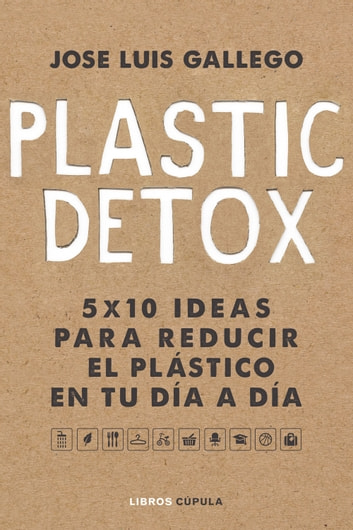 Plastic detox eBook by José Luis Gallego