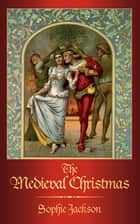 The Medieval Christmas ebook by Sophie Jackson