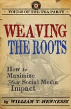Weaving the Roots ebook by William T. Hennessy