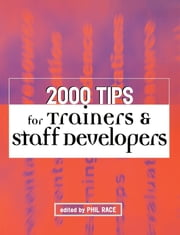 2000 Tips for Trainers and Staff Developers ebook by Race, Phil
