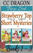 Strawberry Top Short Mysteries Box Set (Books 1-3) ebook by CC Dragon
