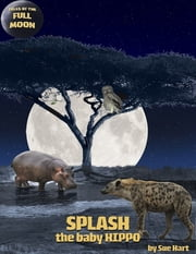 Splash, the Baby Hippo ebook by Sue Hart