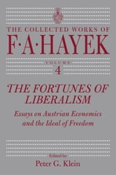 The Fortunes of Liberalism - Essays on Austrian Economics and the Ideal of Freedom ebook by F. A. Hayek