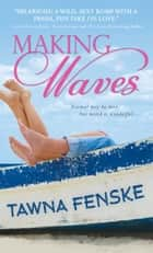 Making Waves ebook by Tawna Fenske, Tawna Fenske