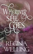 Wherever She Goes - Paranormal Women's Fiction ebook by ReGina Welling