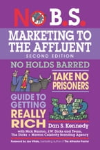 No B.S. Marketing to the Affluent, The Ultimate, No Holds Barred, Take No Prisoners Guide to Getting Really Rich