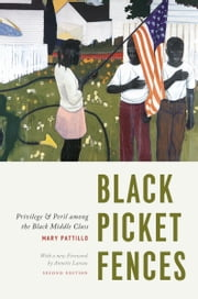 Black Picket Fences, Second Edition - Privilege and Peril among the Black Middle Class ebook by Mary Pattillo,Annette Lareau