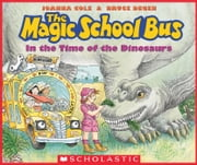 In the Time of the Dinosaurs (The Magic School Bus) ebook by Joanna Cole,Bruce Degen