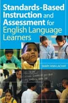 Standards-Based Instruction and Assessment for English Language Learners ebook by Dr. Mary Ann Lachat