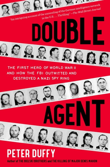 Double Agent - The First Hero of World War II and How the FBI Outwitted and Destroyed a Nazi Spy Ring ebook by Peter Duffy
